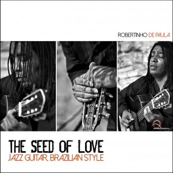 Cover The Seed of Love: Jazz Guitar Brazilian Style
