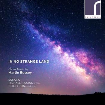 Cover In No Strange Land: Choral Works by Martin Bussey