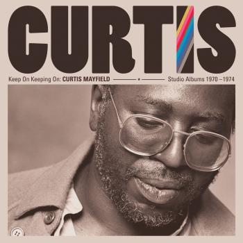 Cover Keep On Keeping On: Curtis Mayfield Studio Albums 1970-1974 (Remastered)