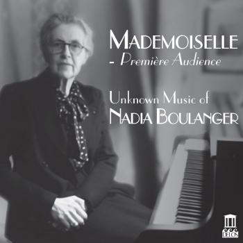 Cover Mademoiselle: Première audience – Unknown Music of Nadia Boulanger