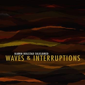 Cover Bjørn Bolstad Skjelbred: Waves & Interruptions