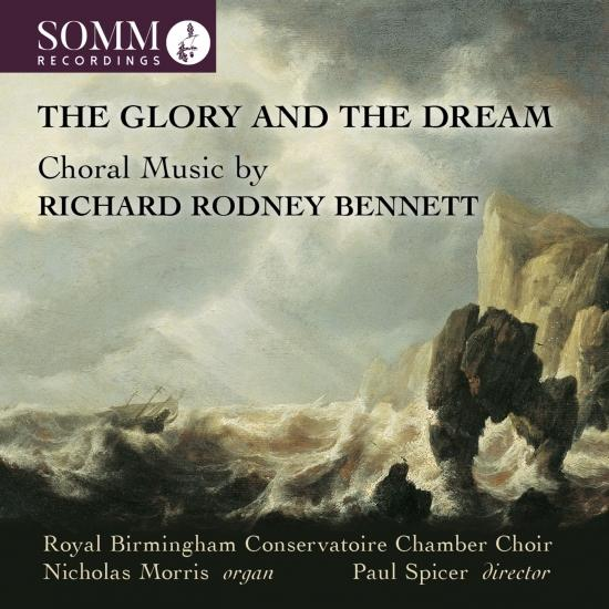 Cover The Glory and the Dream: Choral Music by Richard Rodney Bennett