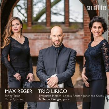 Cover Reger: Complete String Trios & Piano Quartet in A Minor, Op. 133