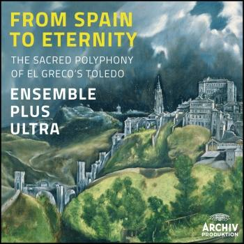 Cover From Spain To Eternity - The Sacred Polyphony Of El Grecos Toledo
