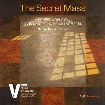 Cover The Secret Mass: Choral Works by Frank Martin & Bohuslav Martinů
